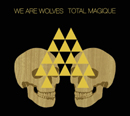 WE ARE WOLVES「Total Magique」