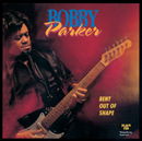 Bobby Parker「Bent Out Of Shape」