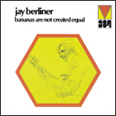 JAY BERLINER「Bananas Are Not Created Equal」