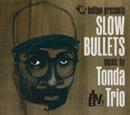 Tonda Trio「Slow Bullets」