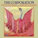 THE CORPORATION「Get On Our Swing / Hassles In My Mind」