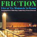 "FRICTION「Live at ""Ex Mattatoio"" in Roma」"