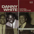 DANNY WHITE「Natural Soul Brother - The Frisco Recordings And More 1963-1968」