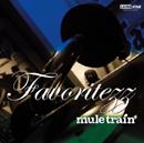 mule train「Favoritezz」