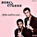 BOB & GENE「If This World Were Mine...」