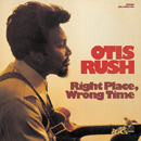 OTIS RUSH「Right Place, Wrong Time」