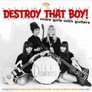 Destroy That Boy!:More Girls With Guitars