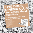 TWO DOOR CINEMA CLUB「Something Good Can Work」