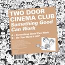 トゥー・ドア・シネマ・クラブ「Something Good Can Work」