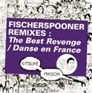 フィッシャースプーナー「Remixes: The Best Revenge/Danse en France」
