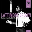 LATTIMORE BROWN「Nobody Has To Tell Me」