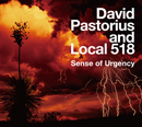 DAVID PASTORIUS AND LOCAL 518「Sense Of Urgency」