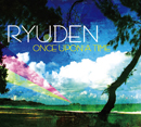 RYUDEN「ONCE UPON A TIME」
