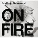 Smalltown Supersound On Fire
