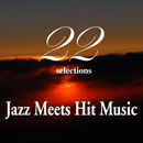 """Smooth Jazz Meets Hit Music """"22 Selections"""""""