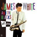 JAMES WHITE & THE BLACKS「Off White」