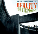 OSAKA MONAURAIL「Reality For The People」