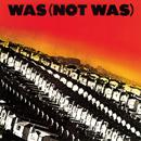 ウォズ(ノット・ウォズ)「Was (Not Was)」