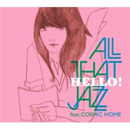 All That Jazz feat. COSMiC HOME「HELLO!」