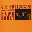 J.B.HUTTO「Hawk Squat」