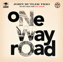 JOHN BUTLER TRIO「One Way Road」