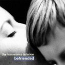 the innocence mission「Befriended」