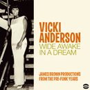 VICKI ANDERSON「WIDE AWAKE IN A DREAM - James Brown Productions From The Pre-Funk Years」