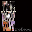 THE BOOKS「The Way Out」