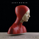 ZOOT WOMAN「Things Are What They Used To Be」
