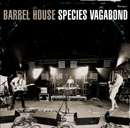 BARREL HOUSE「Species Vagabond」