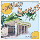 THE HIGH LLAMAS「Talahomi Way」