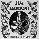 JIM JACKSON「I'm Wild About My Lovin'」