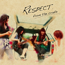 RESPECT「From The Cradle」