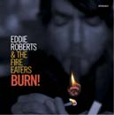 EDDIE ROBERTS & THE FIRE EATERS「BURN!」