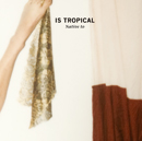 IS TROPICAL「Native to」