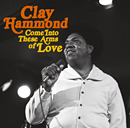 CLAY HAMMOND「Come Into These Arms Of Love」