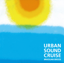 Urban Sound Cruise -Brazilian Breeze-