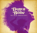 DOWN TO THE BONE「The Main Ingredients」