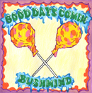 BUSHMIND「Good Days Comin'」