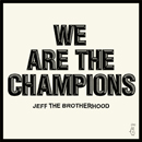 JEFF THE BROTHERHOOD「We Are The Champions」