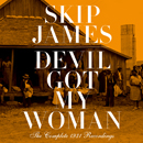 SKIP JAMES「Devil Got My Woman」