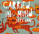 JEFF LANG「Carried In Mind」