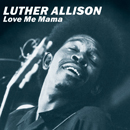 LUTHER ALLISON「Love Me Mama」