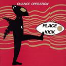CHANCE OPERATION「Place Kick + 1984」