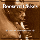 ROOSEVELT SYKES「Feel Like Blowing My Horn」