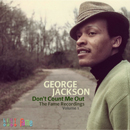 GEORGE JACKSON「Don't Count Me Out - The Fame Recordings Volume 1」