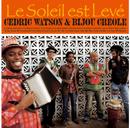 CEDRIC WATSON & BIJOU CREOLE「Le Soleil Est Leve」