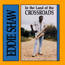 EDDIE SHAW「In The Land Of The Crossroads」