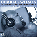 CHARLES WILSON「If Heartaches Were Nickels」