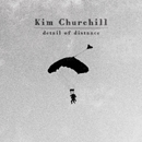 KIM CHURCHILL「Detail Of Distance」